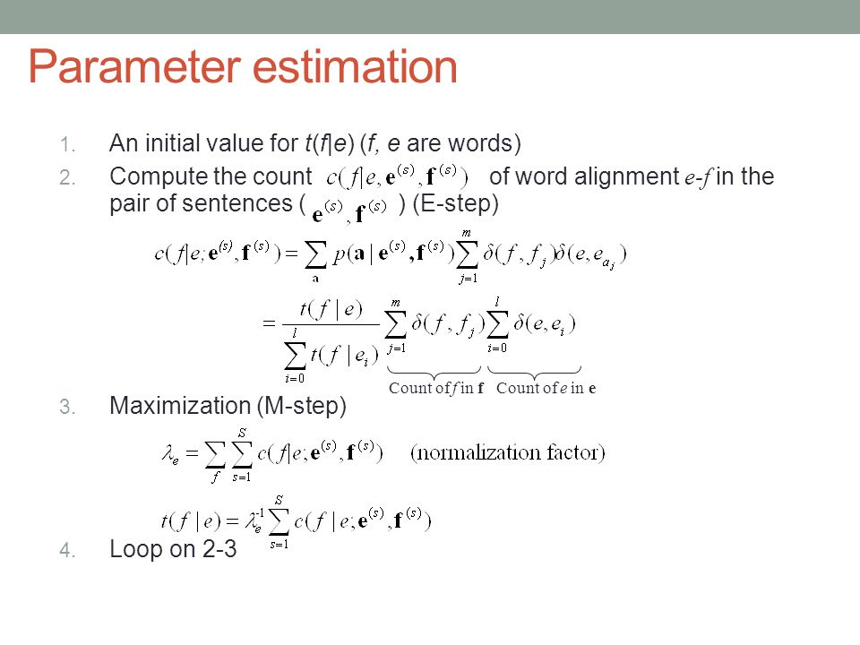 Parameter estimation 1. An initial value for t(f|e) (f, e are words) 2.