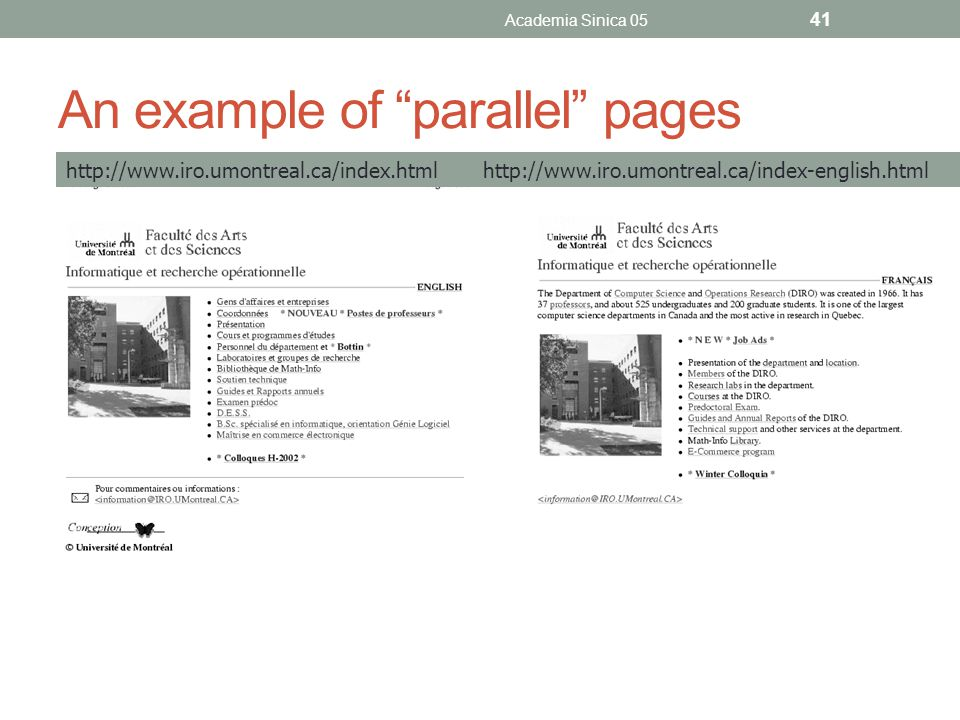 An example of parallel pages Academia Sinica 05 41 http://www.iro.umontreal.ca/index.html http://www.iro.umontreal.ca/index-english.html