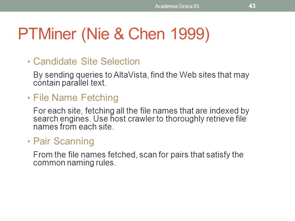 PTMiner (Nie & Chen 1999) Candidate Site Selection By sending queries to AltaVista, find the Web sites that may contain parallel text.