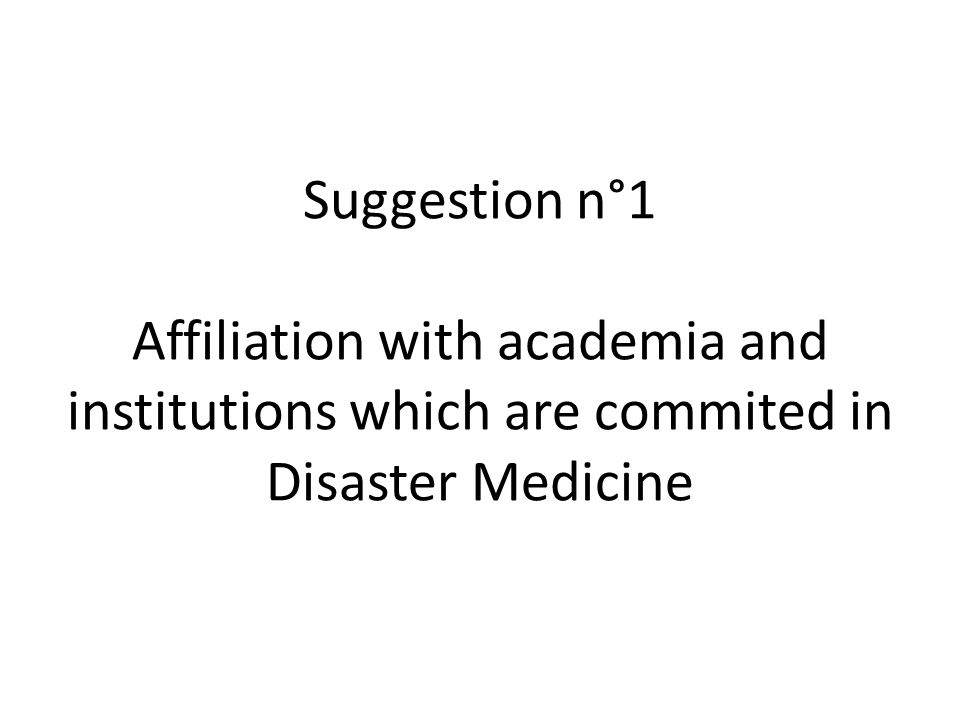 Suggestion n°1 Affiliation with academia and institutions which are commited in Disaster Medicine