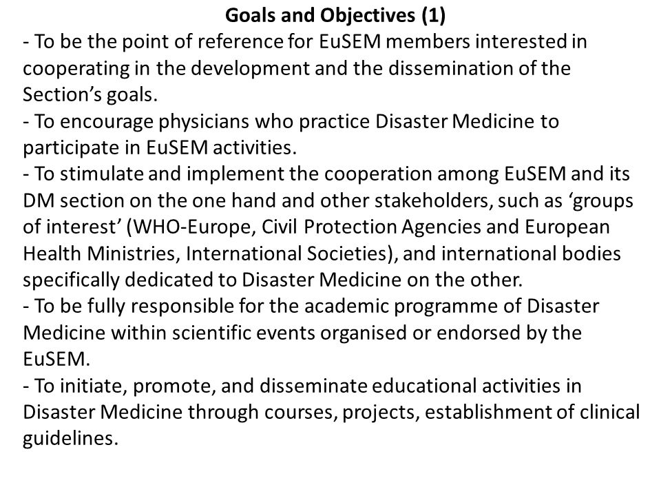 Goals and Objectives (1) - To be the point of reference for EuSEM members interested in cooperating in the development and the dissemination of the Section's goals.