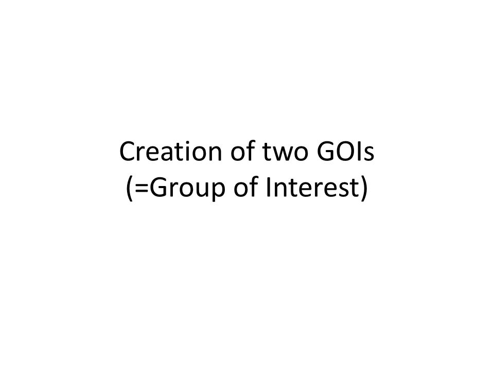 Creation of two GOIs (=Group of Interest)