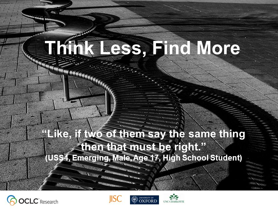Think Less, Find More Like, if two of them say the same thing then that must be right. (USS4, Emerging, Male, Age 17, High School Student)