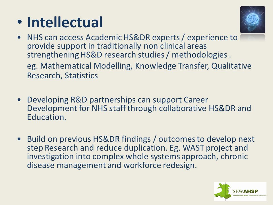 Intellectual NHS can access Academic HS&DR experts / experience to provide support in traditionally non clinical areas strengthening HS&D research stu