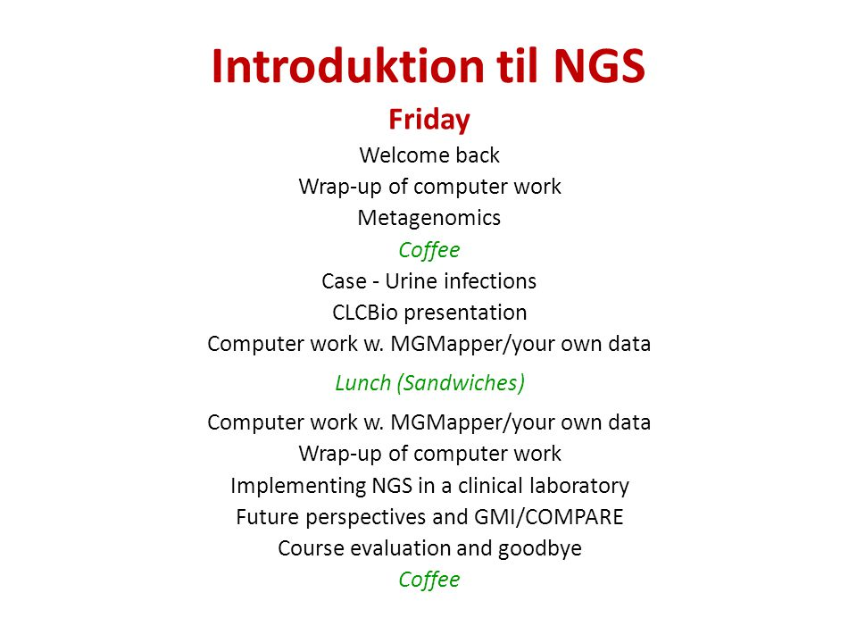 Introduktion til NGS Friday Welcome back Wrap-up of computer work Metagenomics Coffee Case - Urine infections CLCBio presentation Computer work w.