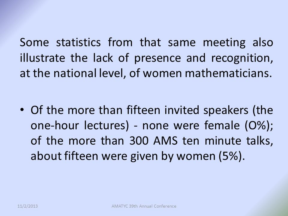 As a contrast, more than 40 years later, at the 2013 JMM in San Diego Thirty-one (31) percent of the invited AMS/MAA speakers were women.
