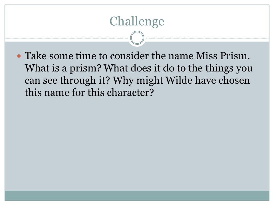 Challenge Take some time to consider the name Miss Prism.