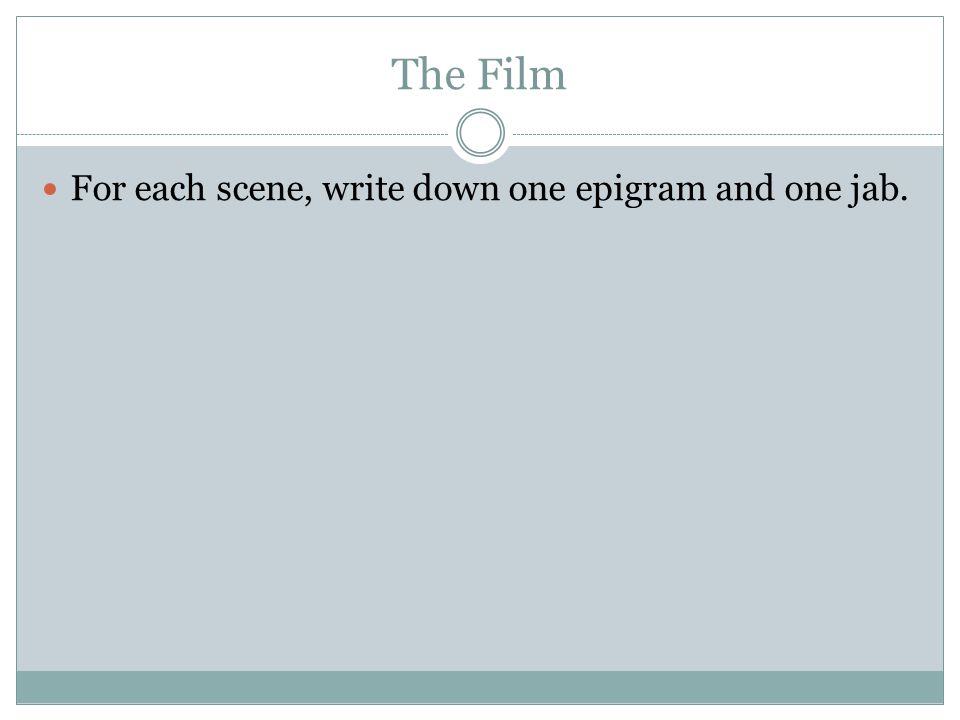 The Film For each scene, write down one epigram and one jab.