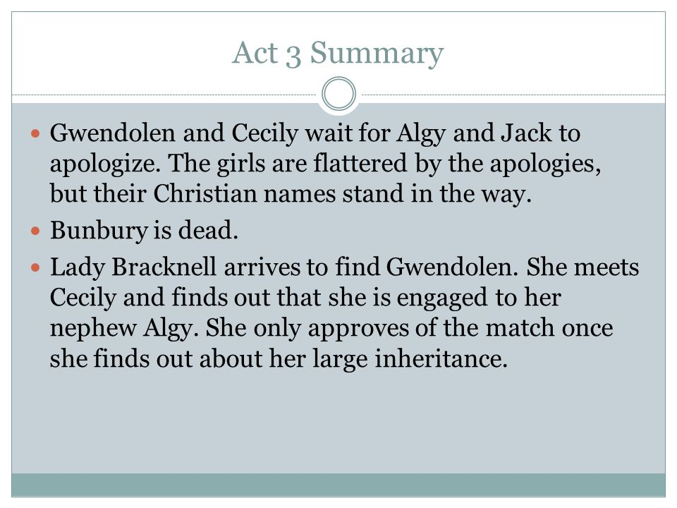 Act 3 Summary Gwendolen and Cecily wait for Algy and Jack to apologize.