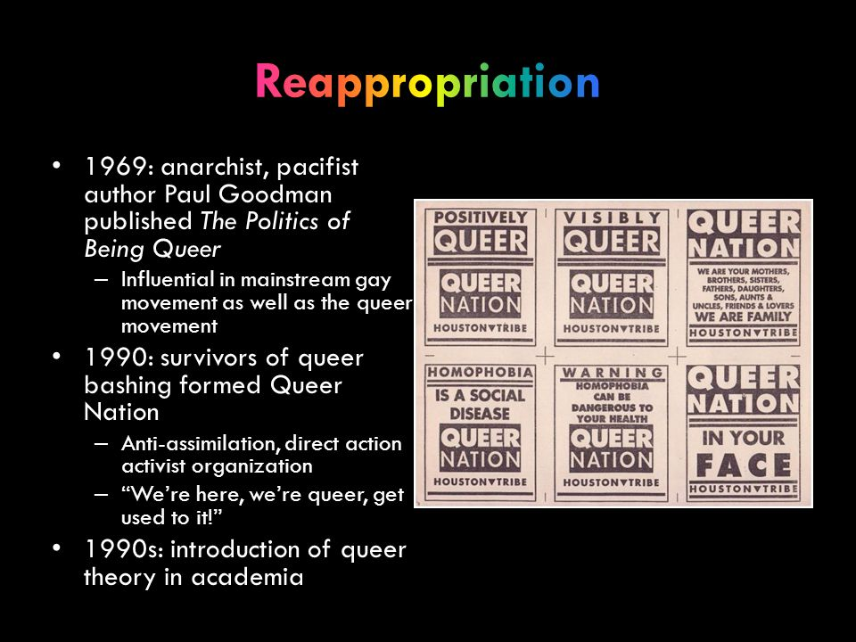 1969: anarchist, pacifist author Paul Goodman published The Politics of Being Queer – Influential in mainstream gay movement as well as the queer move