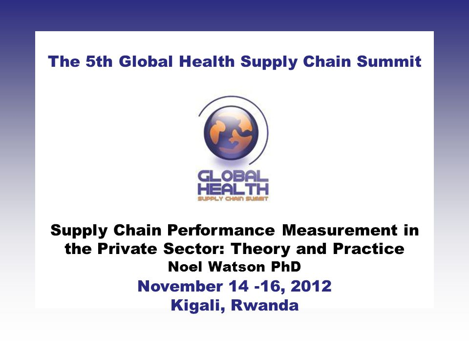 CLICK TO ADD TITLE [DATE][SPEAKERS NAMES] The 5th Global Health Supply Chain Summit November 14 -16, 2012 Kigali, Rwanda Supply Chain Performance Meas