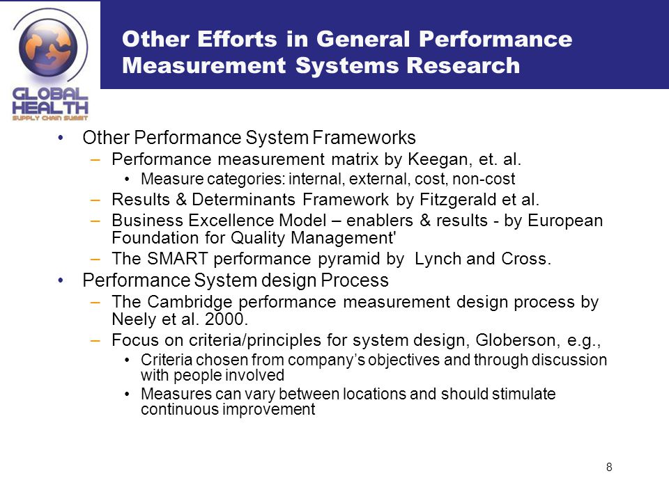 Other Performance System Frameworks –Performance measurement matrix by Keegan, et. al. Measure categories: internal, external, cost, non-cost –Results