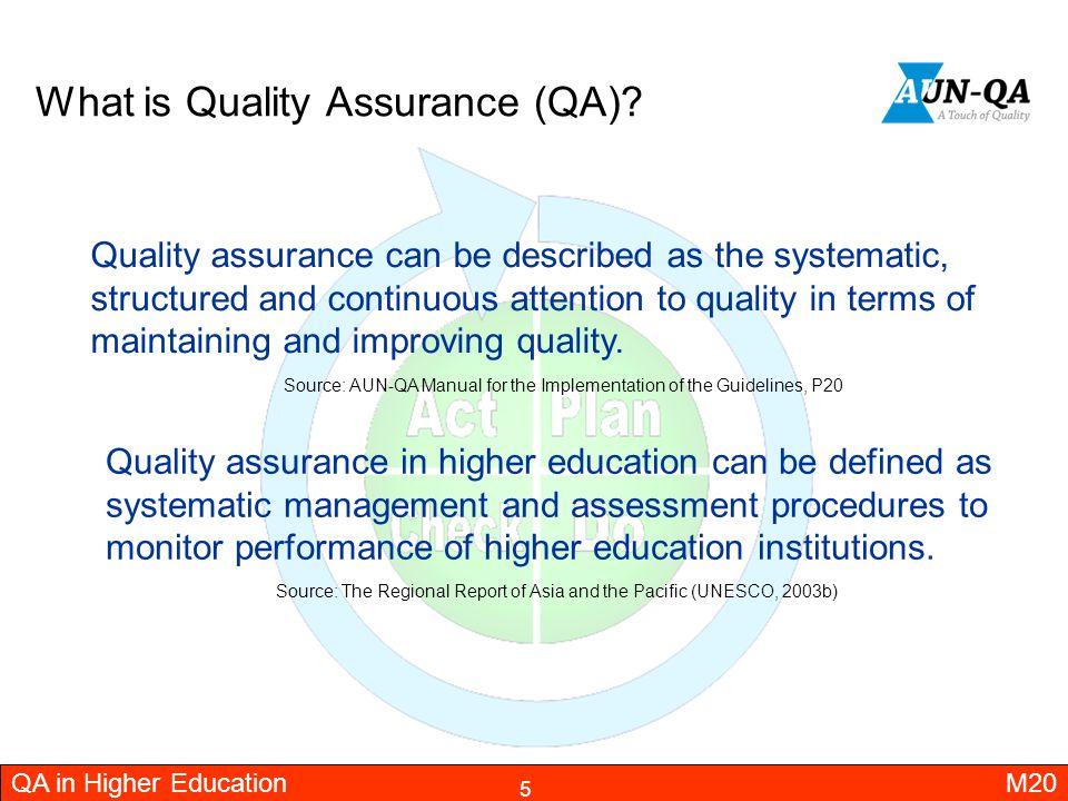 6 QA Mechanisms QA in Higher Education M20 QUALITY ASSURANCE SYSTEM Internal Quality Assurance: Monitoring Evaluation Improvement Accreditation External Quality Assurance: Benchmarking Audit Assessment