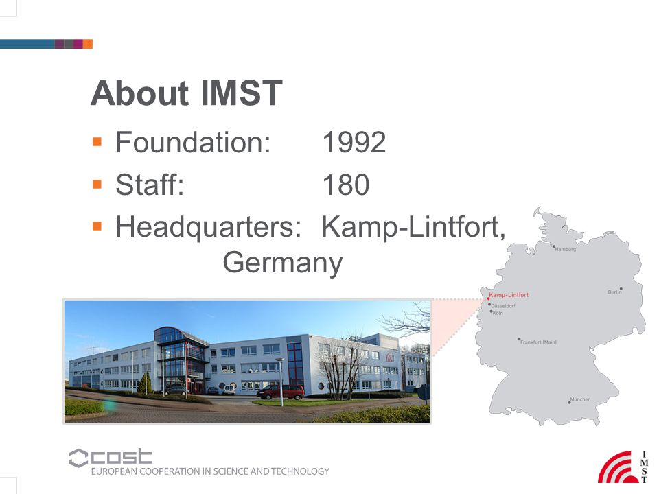 About IMST  Foundation: 1992  Staff:180  Headquarters: Kamp-Lintfort, Germany