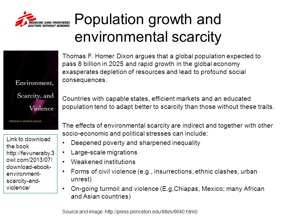 Population growth and environmental scarcity Thomas F. Homer Dixon argues that a global population expected to pass 8 billion in 2025 and rapid growth