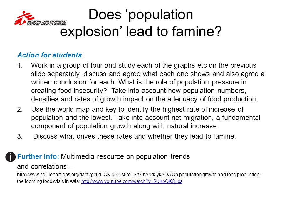 Famine: the thinkers Supply approach (1) For Thomas Malthus An Essay on the Principle of Population : (1789) - supply approach - the growth of population causes more food demand, while the food supply is limited.