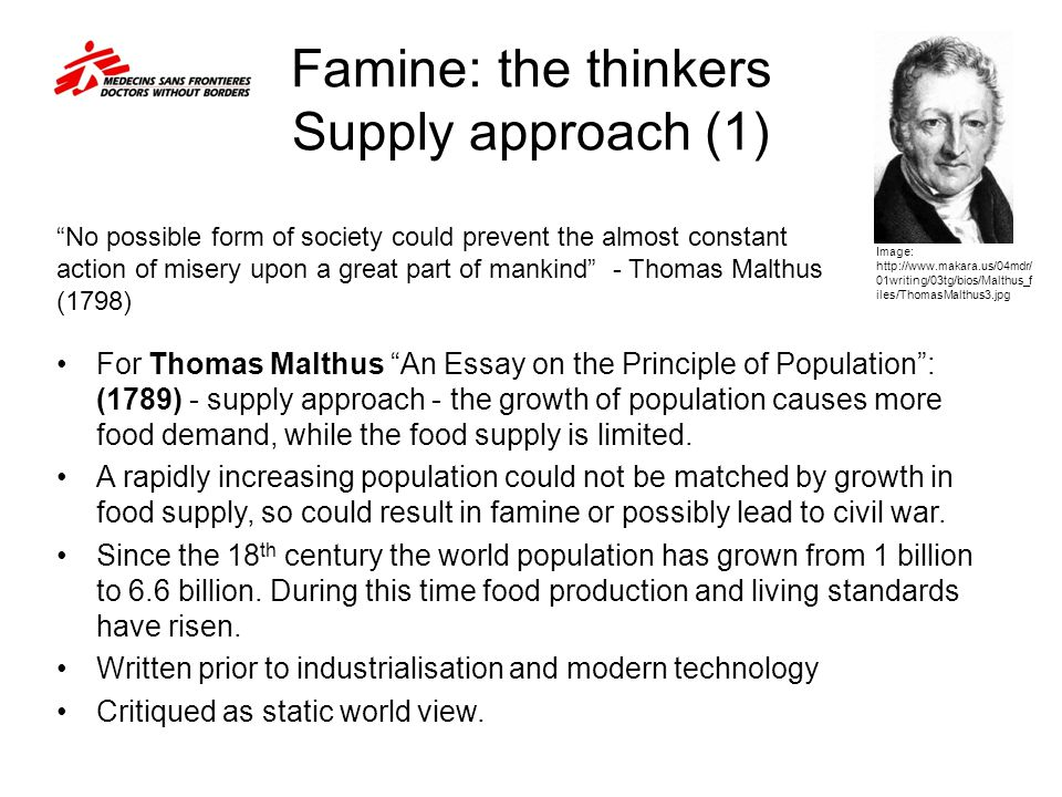 Famine: the thinkers Supply approach (2) Malthus theory (1826) Horizontal scale = time Vertical scale = volume of food production and consumption.