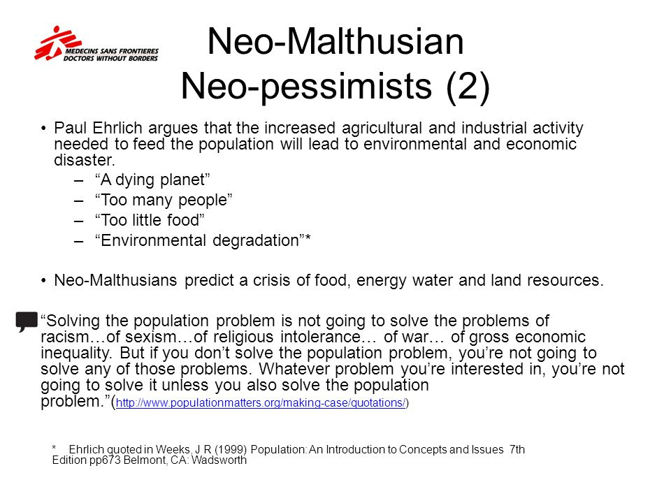 Neo-Malthusian Neo-pessimists (2) Paul Ehrlich argues that the increased agricultural and industrial activity needed to feed the population will lead