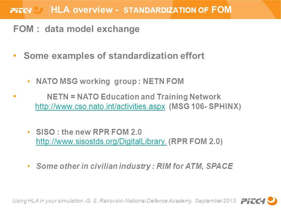Using HLA in your simulation -G. S. Rakovski- National Defence Academy, September 2013 FOM : data model exchange Some examples of standardization effo