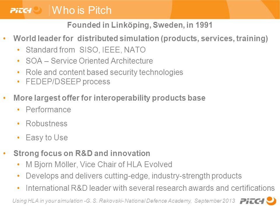 Using HLA in your simulation -G. S. Rakovski- National Defence Academy, September 2013 Founded in Linköping, Sweden, in 1991 World leader for distribu