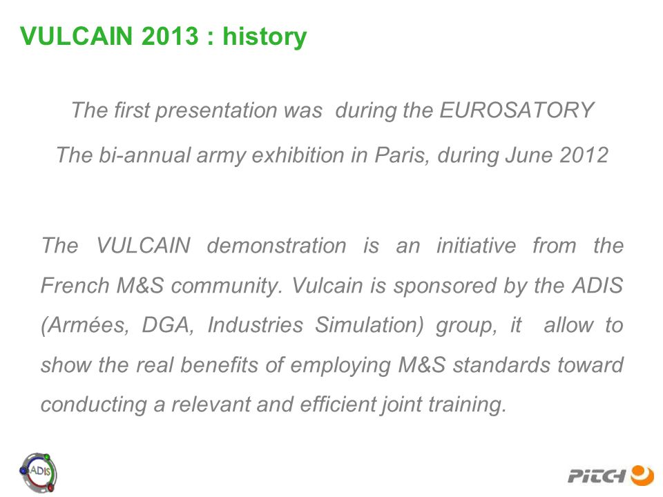 The first presentation was during the EUROSATORY The bi-annual army exhibition in Paris, during June 2012 The VULCAIN demonstration is an initiative f