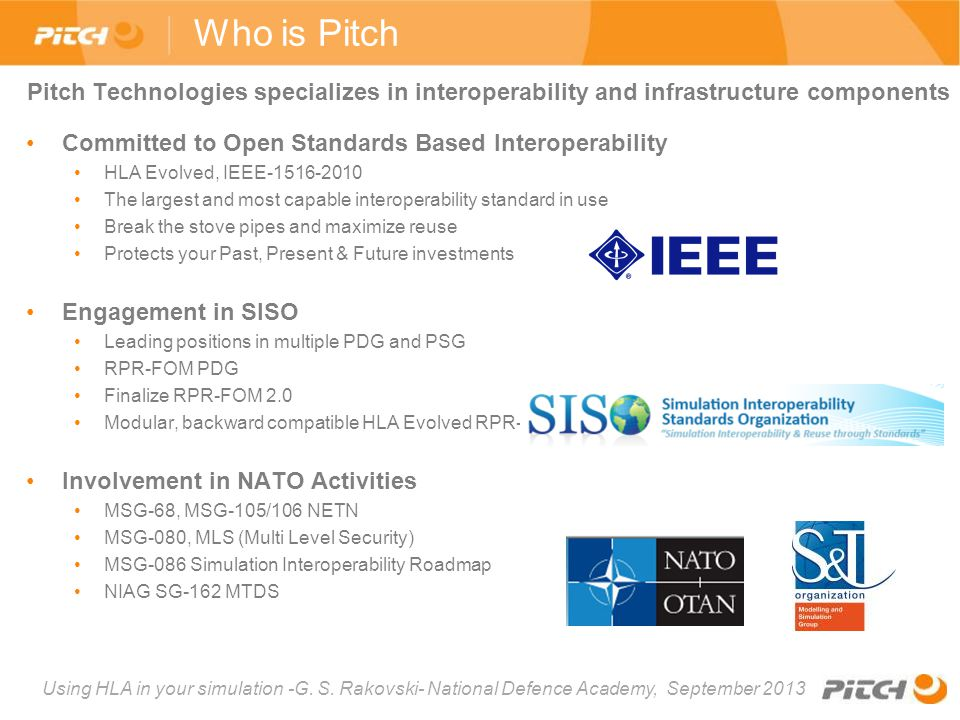 Using HLA in your simulation -G. S. Rakovski- National Defence Academy, September 2013 Who is Pitch Pitch Technologies specializes in interoperability