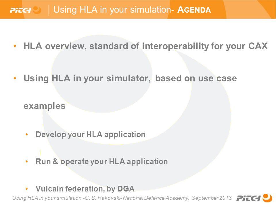 Using HLA in your simulation -G. S. Rakovski- National Defence Academy, September 2013 Using HLA in your simulation- A GENDA HLA overview, standard of