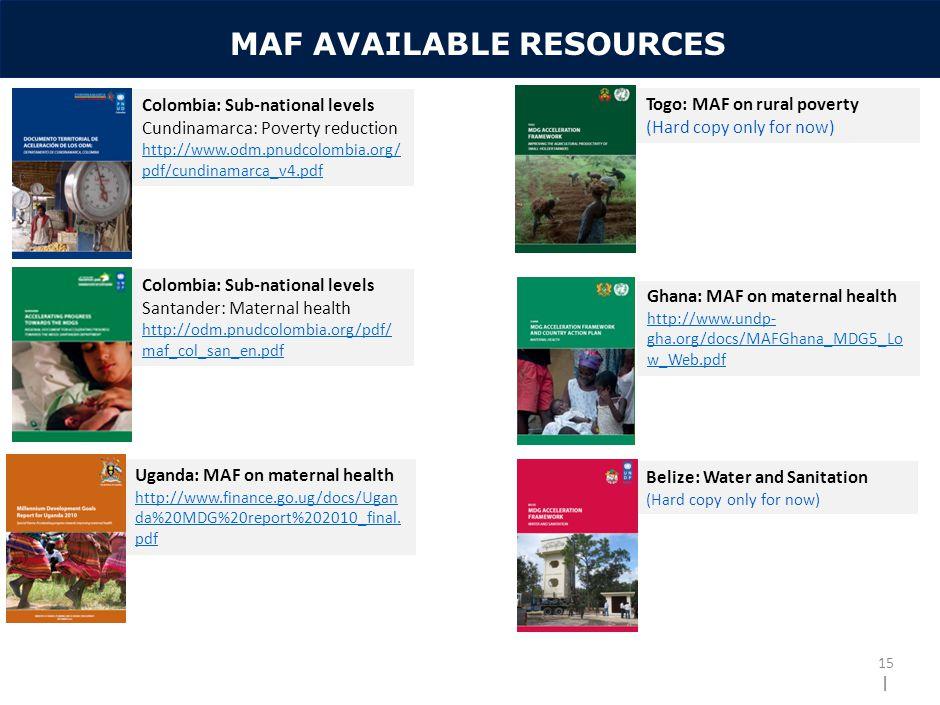 | MAF AVAILABLE RESOURCES 15 Uganda: MAF on maternal health http://www.finance.go.ug/docs/Ugan da%20MDG%20report%202010_final.