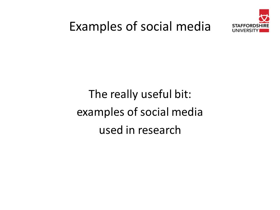 Examples of social media The really useful bit: examples of social media used in research