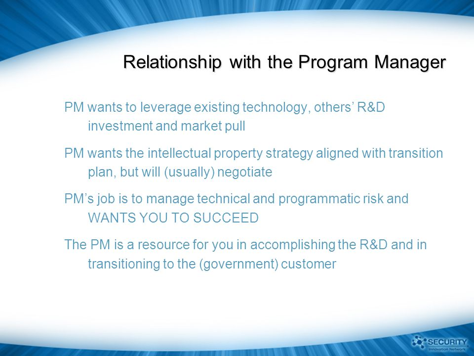 Mechanics of Proposing R&D  Find agencies with closest mission match  Identify R&D element(s) within the agencies  Look for existing R&D solicitations (Money already exists for these efforts!)  Do your homework (LOOK AT PREVIOUS SOLICITATIONS, read website, workshop results, and any presentations on your target program solicitation)  Respond to solicitation carefully – meet all administrative requirements and make sure your R&D matches the stated program needs  If no solicitation, contact R&D PM.