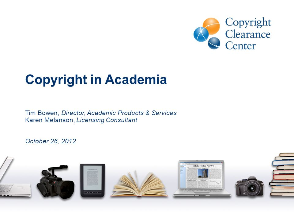 Copyright Clearance Center Intermediary between Users and Rightsholders Agreements with tens of thousands of publishers & authors authorizing CCC to issue reuse licenses Millions of books, journals, magazines, newspapers, blogs Reproduction Rights Organization (RRO) for the United States 1200 colleges and universities Not-for-profit established in 1978 2