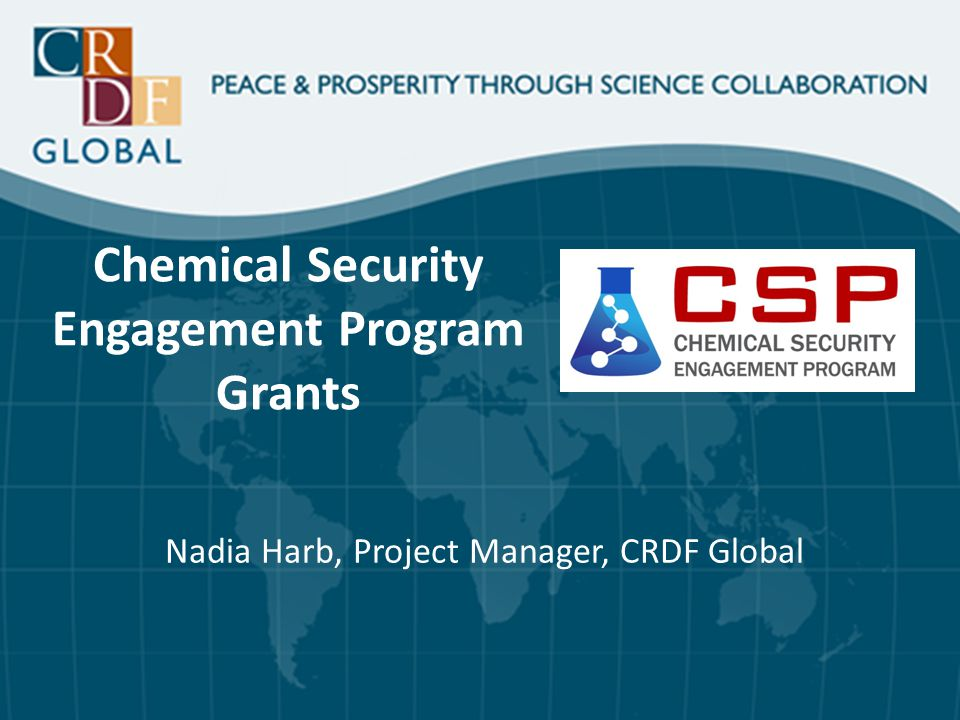 Chemical Security Engagement Program Grants Nadia Harb, Project Manager, CRDF Global