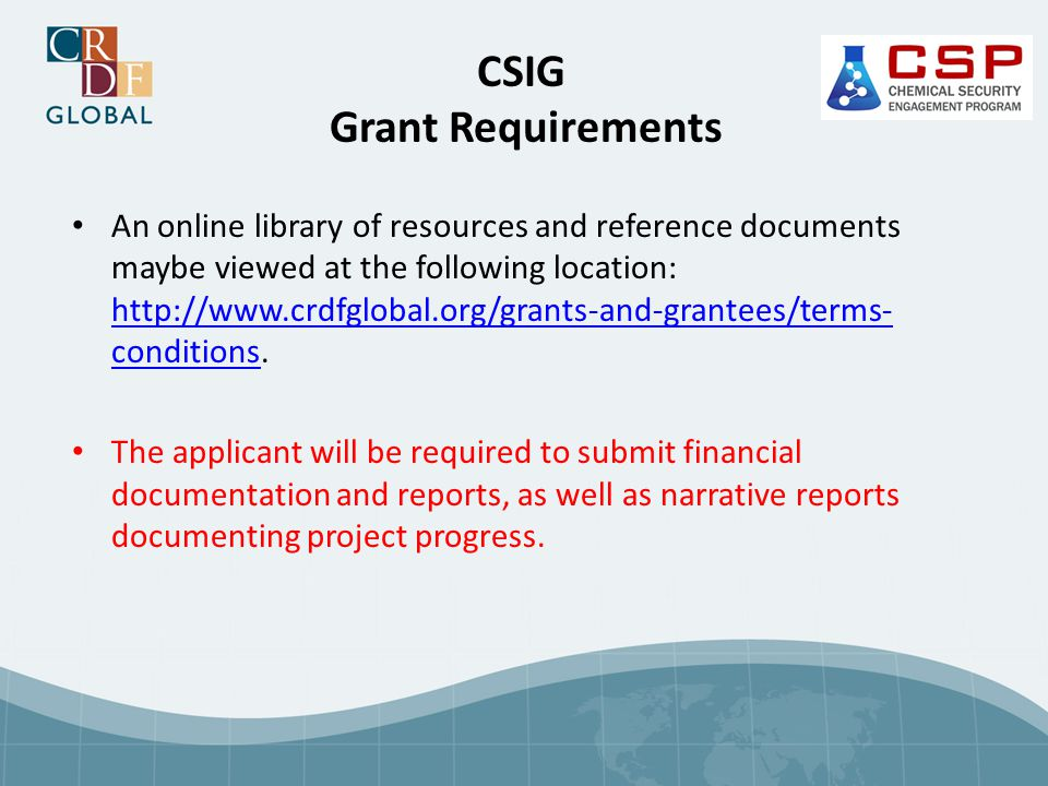 CSIG Grant Requirements An online library of resources and reference documents maybe viewed at the following location: http://www.crdfglobal.org/grants-and-grantees/terms- conditions.