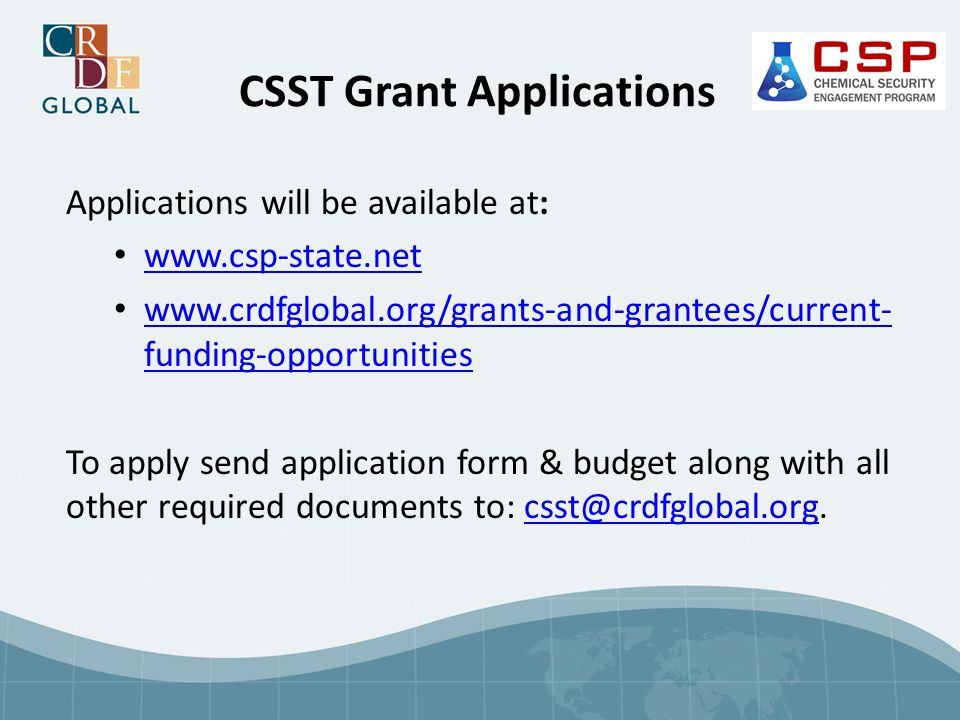 CSST Grant Applications Applications will be available at: www.csp-state.net www.crdfglobal.org/grants-and-grantees/current- funding-opportunities www
