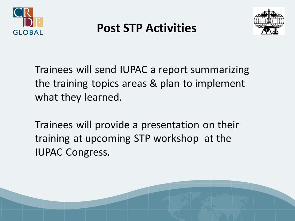 Post STP Activities Trainees will send IUPAC a report summarizing the training topics areas & plan to implement what they learned.