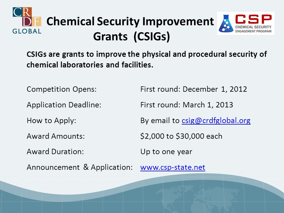 CSIGs are grants to improve the physical and procedural security of chemical laboratories and facilities. Competition Opens:First round: December 1, 2