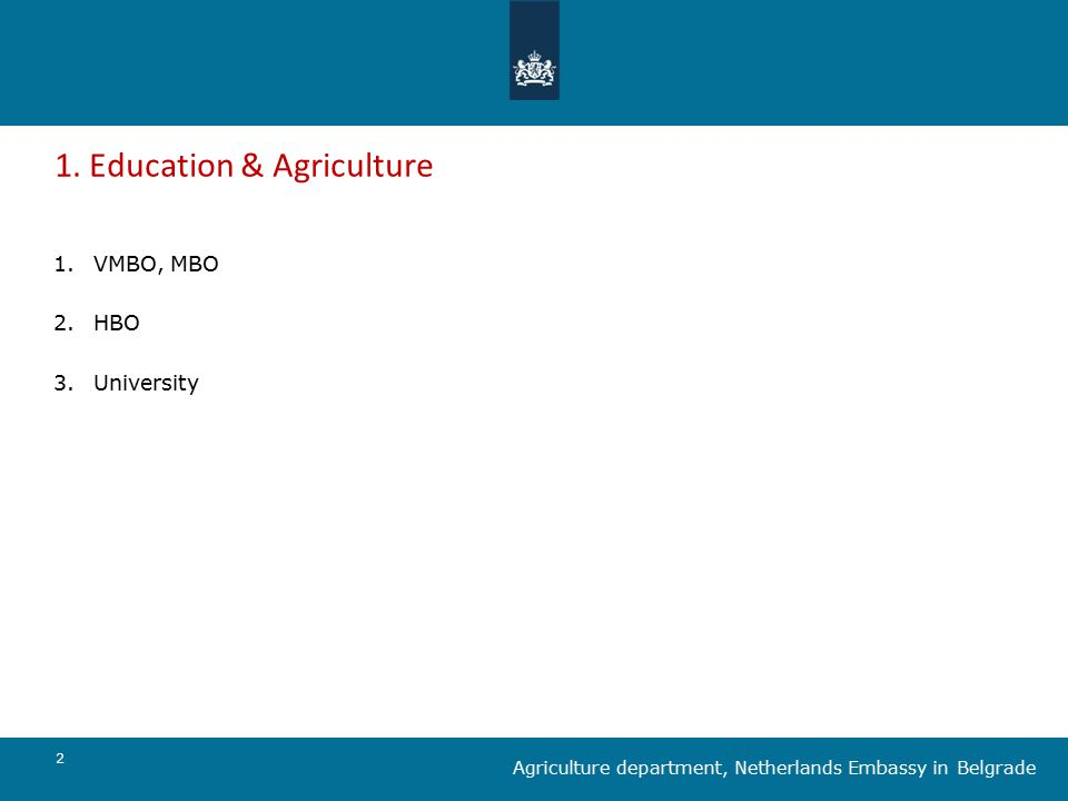 2 Agriculture department, Netherlands Embassy in Belgrade 1.VMBO, MBO 2.HBO 3.University 1.