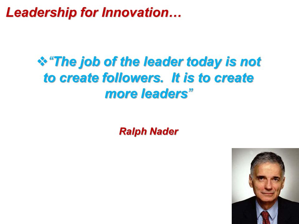 The job of the leader today is not to create followers.