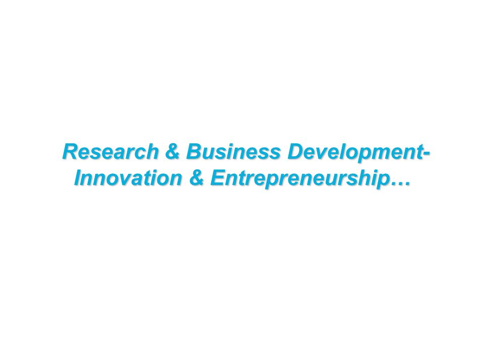 Research & Business Development- Innovation & Entrepreneurship… Research & Business Development- Innovation & Entrepreneurship…