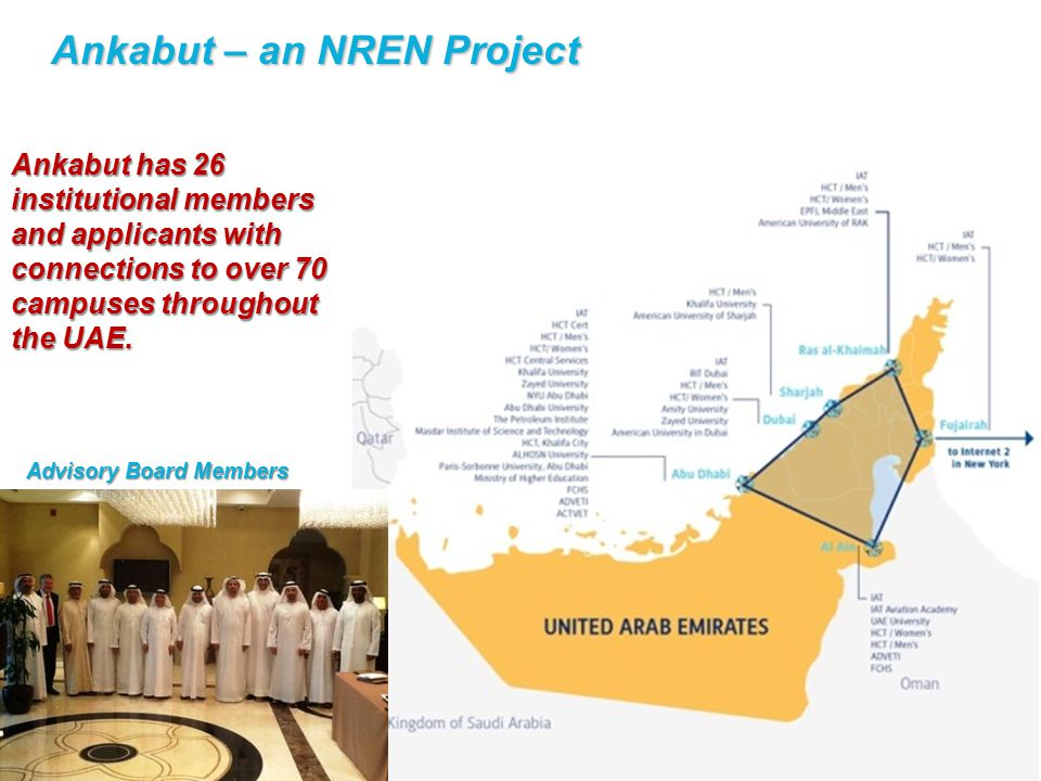 Ankabut – an NREN Project Ankabut has 26 institutional members and applicants with connections to over 70 campuses throughout the UAE.