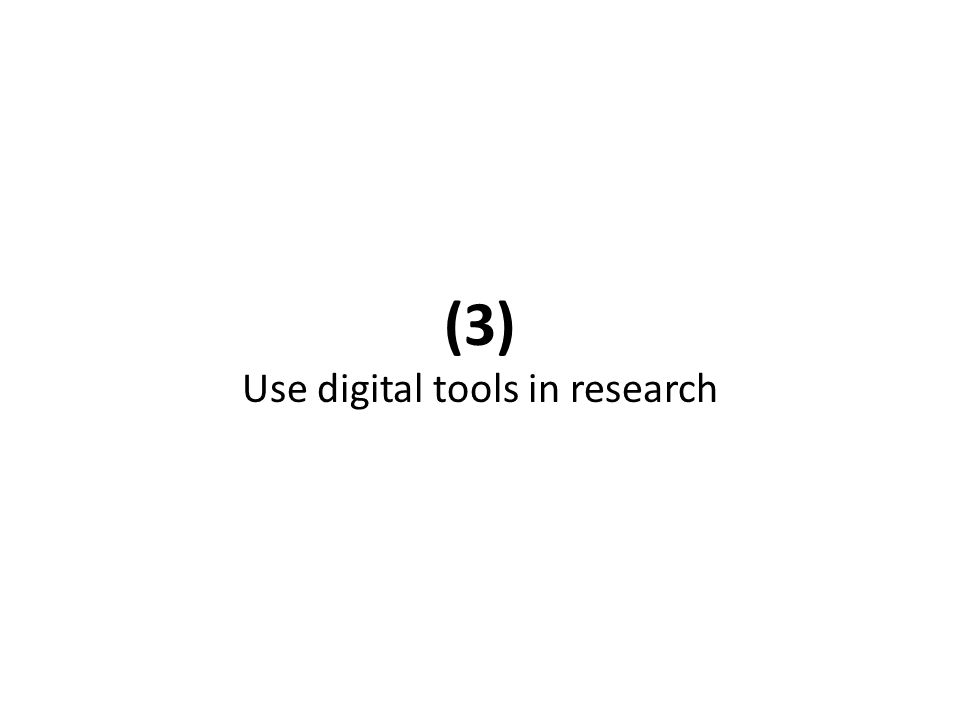 (3) Use digital tools in research