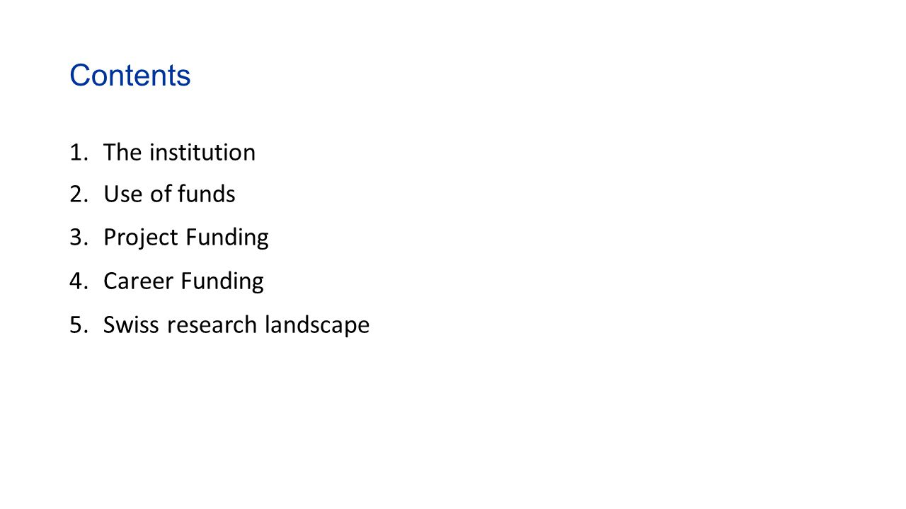 Contents 1.The institution 2.Use of funds 3.Project Funding 4.Career Funding 5.Swiss research landscape