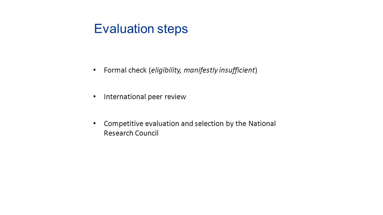 Evaluation steps Formal check (eligibility, manifestly insufficient) International peer review Competitive evaluation and selection by the National Re