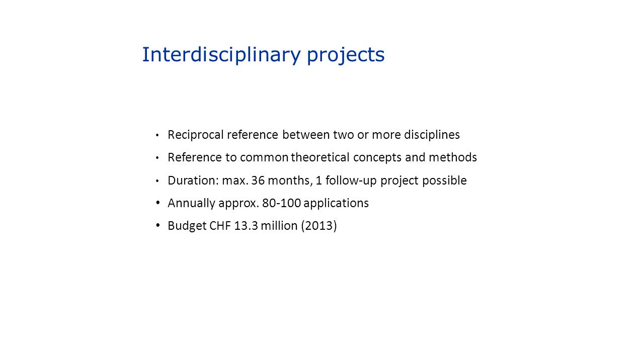 Interdisciplinary projects Reciprocal reference between two or more disciplines Reference to common theoretical concepts and methods Duration: max. 36