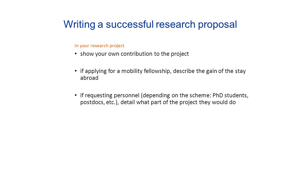 Writing a successful research proposal In your research project show your own contribution to the project if applying for a mobility fellowship, descr