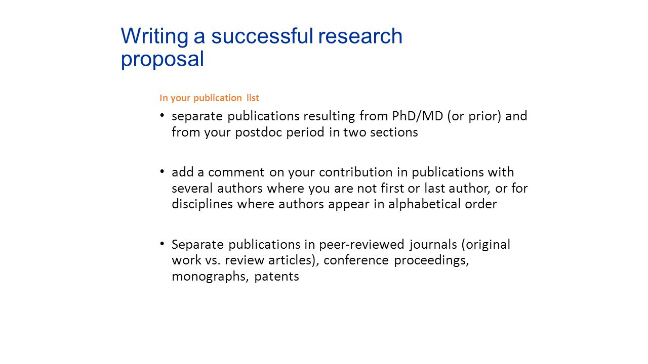 Writing a successful research proposal In your publication list separate publications resulting from PhD/MD (or prior) and from your postdoc period in