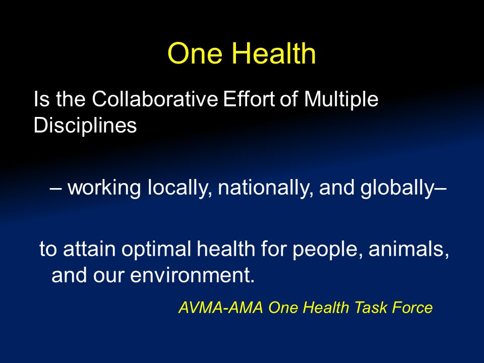 One Health Is the Collaborative Effort of Multiple Disciplines – working locally, nationally, and globally– to attain optimal health for people, animals, and our environment.