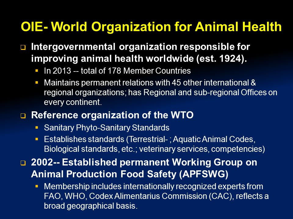 OIE- World Organization for Animal Health  Intergovernmental organization responsible for improving animal health worldwide (est. 1924).  In 2013 --