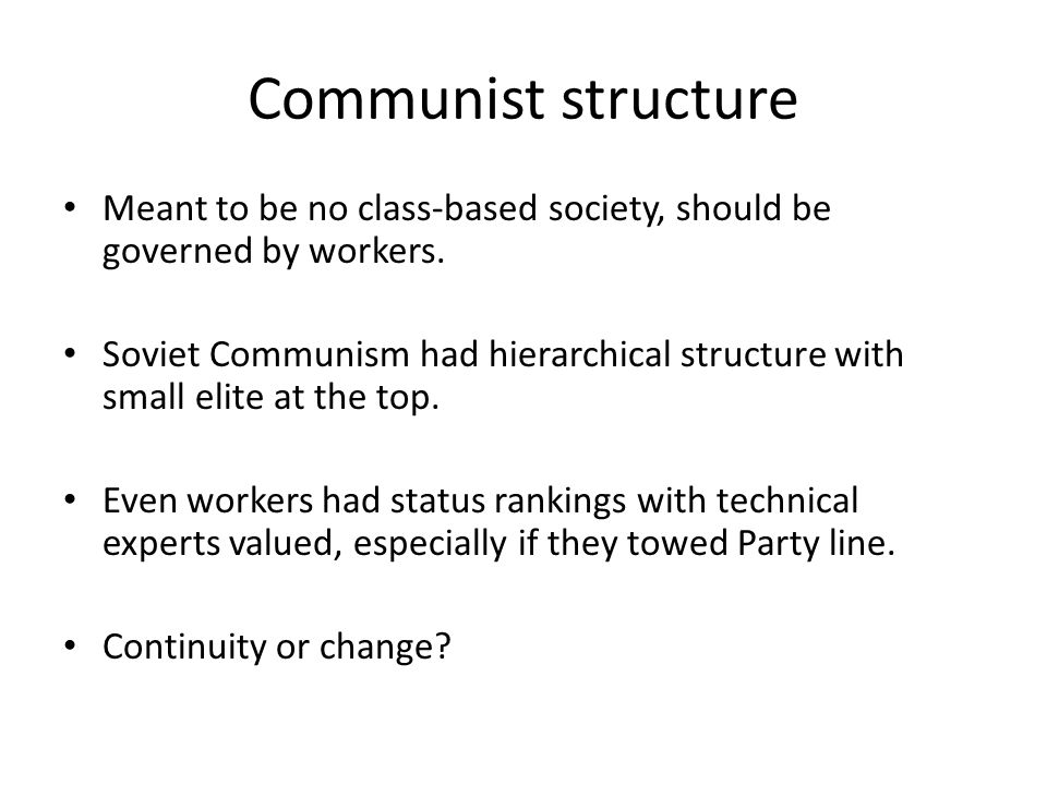 Communist structure Meant to be no class-based society, should be governed by workers.