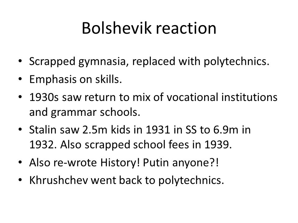 Bolshevik reaction Scrapped gymnasia, replaced with polytechnics.